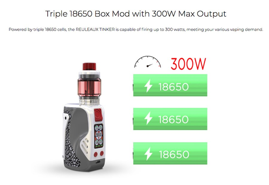 The Tinker is powered by triple 18650 batteries and features a 300W max output.