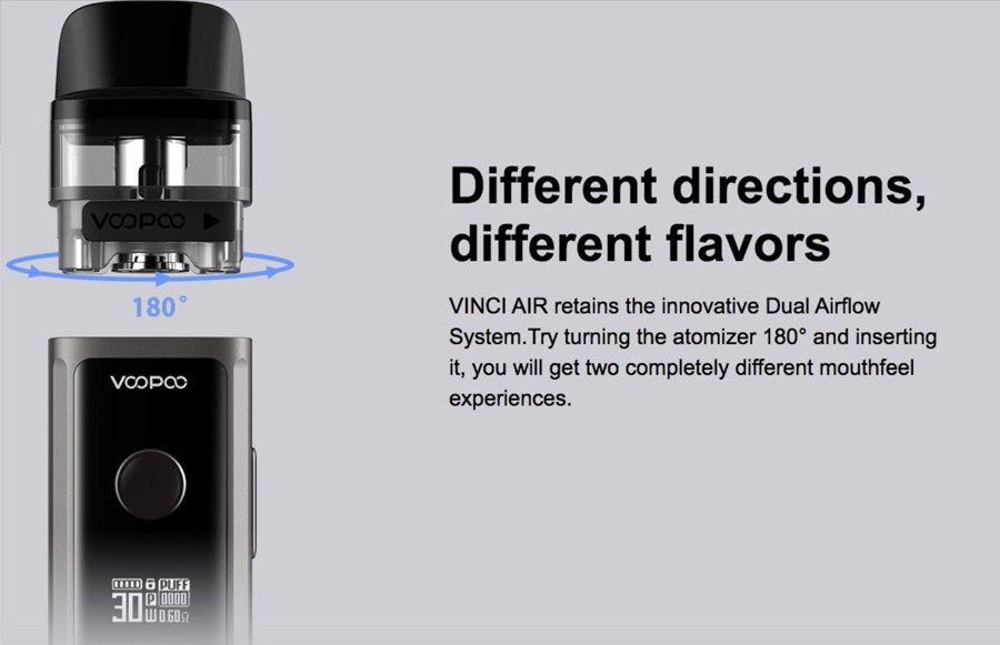 The Vinci Air pod kit features a dual airflow system, by simply rotating the position of which the Vinci pods are inserted.